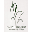 Baha'i Prayers and Selected Holy Writings