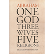 Abraham, One God, Three Wives, Five Religions