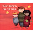 Baha'i Prayers for Children BBK
