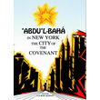 'Abdu'l-Baha in New York the City of the Covenant