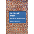 Baha'i Faith a Guide for the Perplexed, The