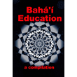 Baha'i Education- A Compilation